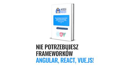 E-book: Nie potrzebujesz frameworków Angular, React, VueJS!